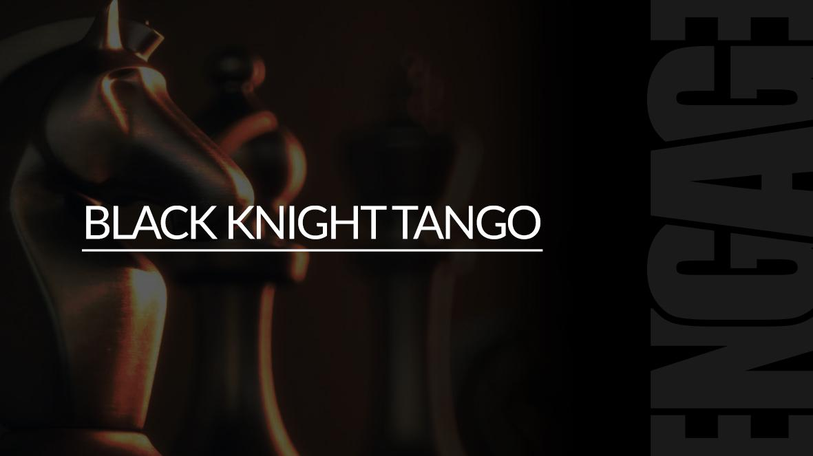 BLACK KNIGHT TANGO